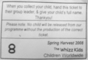 When you collect your child, hand this ticket to their group leader, & give your child's full name